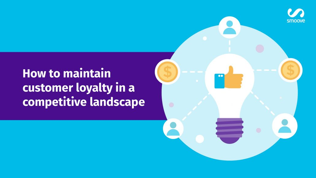 how to maintain customer loyalty in a competitive landscape smoove